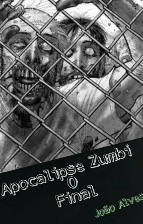 Apocalipse Zumbi - O Final  by JoaoAlves12
