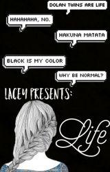 Lacey Presents: LIFE by xxxtishxxx