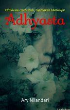 Adhyasta (Complete) by AryNilandari
