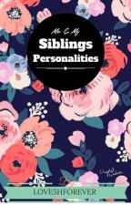 Me and my Siblings personalities by LOVE5HFOREVER