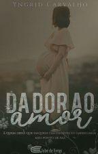Da Dor ao Amor by ooiyndi