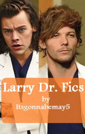 Larry Dr. Fics by itsgonnabemay5