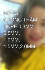 MÀNG CHỐNG THẤM HDPE 0.3MM, 0.5MM, 1.0MM, 1.5MM,2.0MM, by anphuong88