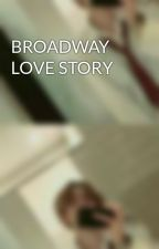 BROADWAY LOVE STORY by thaneaZwarteRoos