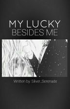 My Lucky Besides Me by Silver_Serenade