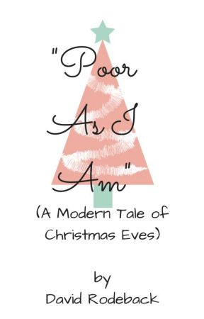 """Poor As I Am"" (A Modern Tale of Christmas Eves) by DavidRodeback"