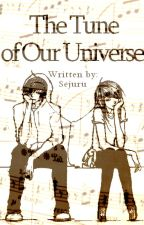 The Tune of Our Universe (A Short Story) by Sejuru