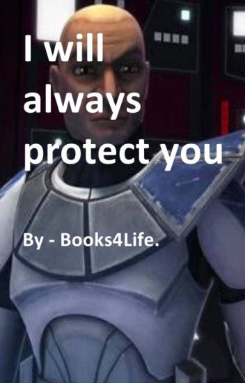 Captain Rex Fanfic - I Will Always Protect You (Star Wars) - Bri-Bri