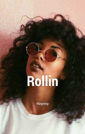 Rollin by -Reigning-