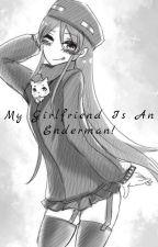 My Girlfriend Is An Enderman [Male Reader x Andr The Enderman] by Quiis-Gelliekid