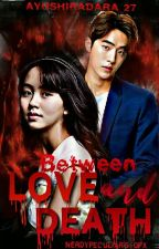 Between Love and Death [ ON GOING ] by Ayushiradara_27