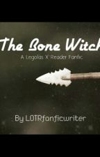 The Bone Witch- A Legolas x Reader LOTR Fanfiction by LOTRfanficwriter