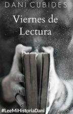 Viernes de lectura (#LeeMiHistoriaDani) by danicubidesf