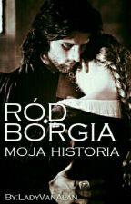 RÓD BORGIA: MOJA HISTORIA by LadyVanAlan
