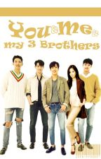YOU AND ME AND MY THREE BROTHERS by ZeenieYS