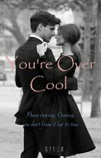 You're Over Cool  by Mbss_B