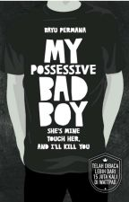 [BFS #1] : My Possessive Bad Boy by BayuPermana31