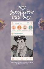 [BFS #1] : My Possessive Bad Boy by BayuPermana31