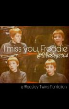 I miss you, Freddie. by Weasley2304