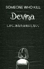 Someone who Kill Devina by Anonymously021