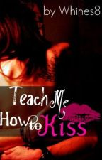 Teach Me How To Kiss {Wattys2014} by Whines8