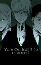 Yuri On Ice!!! ( x reader ) by AngryLilKitten