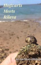 Hogwarts Meets Rilaya by EnchantedRilaya