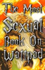 The Most Sexual Book On Wattpad (Harry Potter Version)  by Sm00re