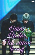 Living Under The Same Roof [Chanbaek] by Dyodyodo