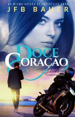 DOCE CORAÇÃO - Livro II Verdadeiro Amor by JfbBauer