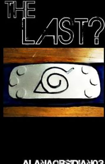 The Last? (Naruto Fan Fic)