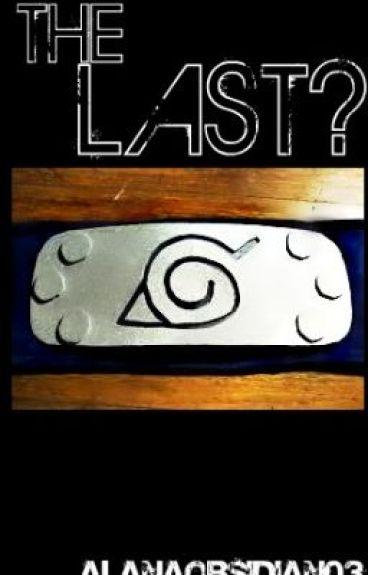 The Last? (Naruto Fan Fic)