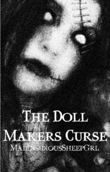 The Doll Maker's Curse [Completed] by MadInsidiousSheepGrl