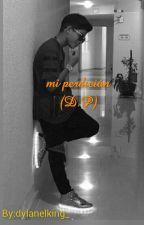 mi perdición (dylan perez)PAUSADA by dylanelking_