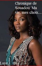Chronique de Souadou: Ma vie, mes choix... by Chronique2Laye