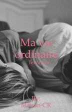 Ma vie Ordinaire :Tentation (Tome 2) by Manon-CR