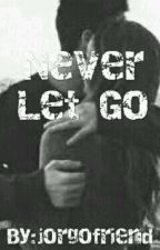 Never Let go by jorgofriend