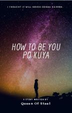 How To Be You Po Kuya (M2M),(BoyxBoy)(Tagalog),(ON-HOLD) by Skylar_beach
