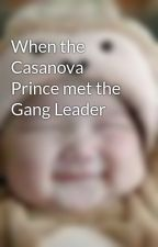 When the Casanova Prince met the Gang Leader by chinky_eyes25