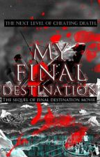 MY FINAL DESTINATION. (FINISHED) by Klovesred