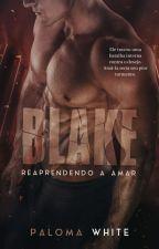 Blake: Reaprendendo a Amar. (Chegando em 2017 ) by PalomaWhite