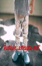 """Pustiule... asteapta-ma!"" by AmiBelle"