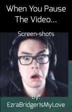 When You Pause The Video... by EzraBridgerIsMyLove