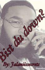 Bist du down? by jalaniissecrets