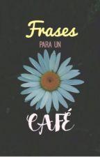 Frases para un café. ☕️ by XimeVazquez1