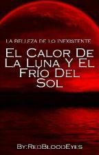 El Calor De La Luna Y El Frío Del Sol by RedBloodEyes