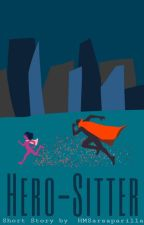 Hero-Sitter by HMSarsaparilla