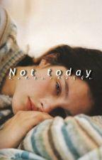 Not today  by kalterkaffe
