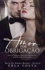 Série Os irmãos Backar- Amor por obrigação (Conde) -livro 4 by Erlatcosta