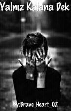 Yalnız Kalana Dek by Brave_Heart_02